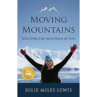 Moving Mountains  Discover the Mountain in You by Lewis & Julie Miles