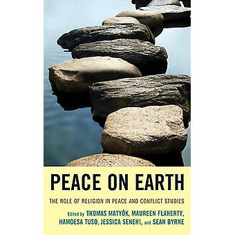 Peace on Earth The Role of Religion in Peace and Conflict Studies by Flaherty & Maureen