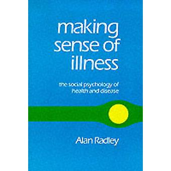 Making Sense of Illness The Social Psychology of Health and Disease by Radley & Alan