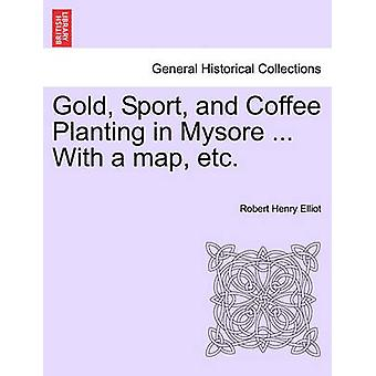 Gold Sport and Coffee Planting in Mysore ... With a map etc. by Elliot & Robert Henry