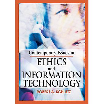 Contemporary Issues in Ethics and Information Technology by Schutlz & Robert A.