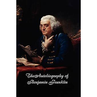Autobiography of Benjamin Franklin by Franklin & Benjamin