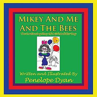 Mikey And Me And The Bees The Continuing Story Of A Girl And Her Dog by Dyan & Penelope