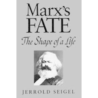 Marxs Fate The Shape of a Life by Seigel & Jerrold