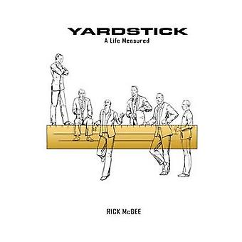 Yardstick a Life Measured by McGee & Rick