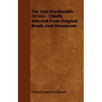 The Last Macdonalds of Isla  Chiefly Selected from Original Bonds and Documents by FraserMackintosh & Charles
