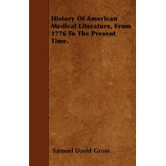 History Of American Medical Literature From 1776 To The Present Time. by Gross & Samuel David