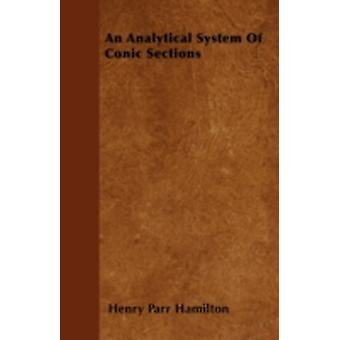An Analytical System Of Conic Sections by Hamilton & Henry Parr