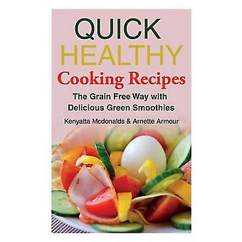 Quick Healthy Cooking Recipes The Grain Free Way with Delicious Green Smoothies by McDonalds & Kenyatta