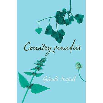 Country Remedies The Survival of East Anglias Traditional Plant Medicines by Hatfield & Gabrielle