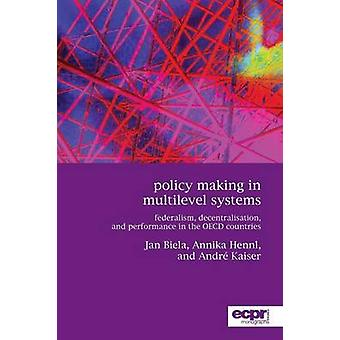 Policy Making in Multilevel Systems Federalism Decentralisation and Performance in the OECD Countries by Dr Kaiser & Andr