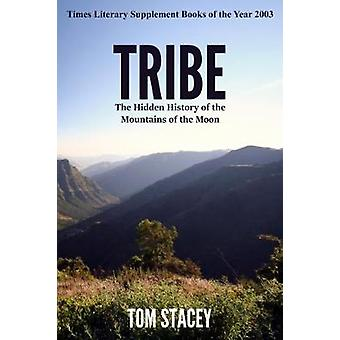 Tribe The Hidden History of the Mountains of the Moon by Stacey & Tom