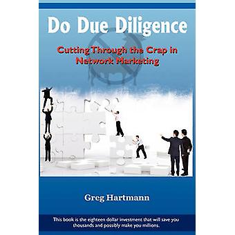 Do Due Diligence Cutting Through The Crap in Network Marketing by Hartmann & Greg