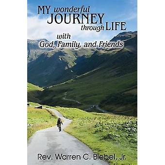 My Wonderful Journey Through Life  with God Family and Friends An Ordinary Person  Extraordinary Results Thats the Way God Works by Biebel & Jr. Warren C.