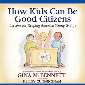 How Kids Can Be Good Citizens Lessons for Keeping America Strong  Safe by Bennett & Gina M.