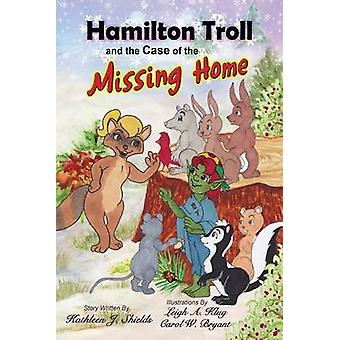 Hamilton Troll and the Case of the Missing Home by Shields & Kathleen J.