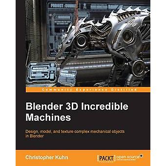 Blender 3D Incredible Machines by Kuhn & Christopher
