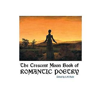 The Crescent Moon Book of Romantic Poetry by Poole & L.M.