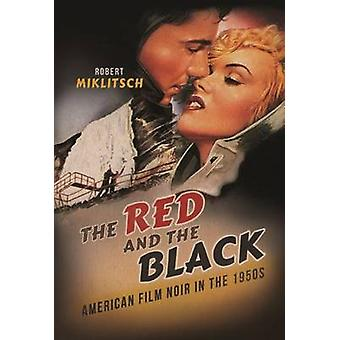 The Red and the Black - American Film Noir in the 1950s by Robert Mikl