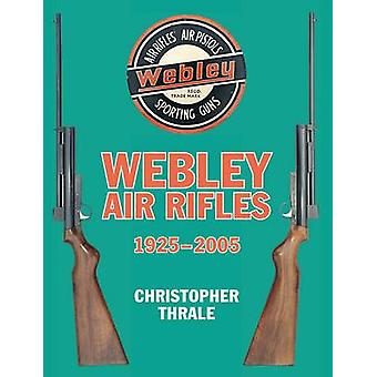 Webley Air Rifles 1925-2005 by Christopher Thrale - 9780709089100 Book