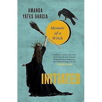 Initiated - Memoir of a Witch by Amanda Yates Garcia - 9780751574555 B