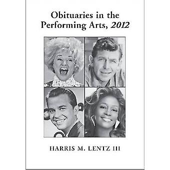 Obituaries in the Performing Arts - 2012 by Harris M. Lentz - 9780786