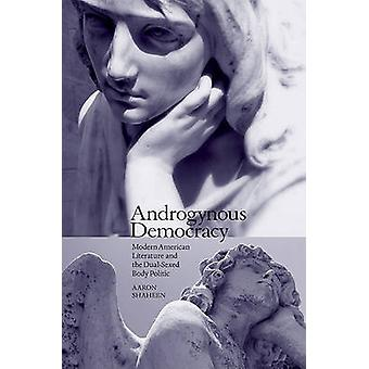 Androgynous Democracy - Modern American Literature and the Dual-sexed