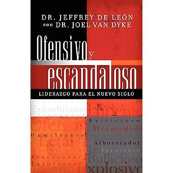 Ofensivo Y Escandaloso - Liderazgo Para El Nuevo Siglo by Jeffrey D De