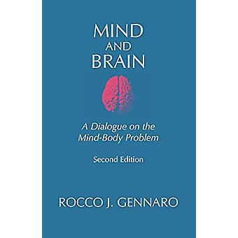 Mind and Brain - A Dialogue on the Mind-Body Problem by Rocco J. Genna