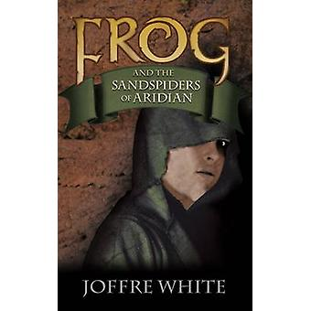 Frog and the Sandspiders of Aridian by Joffre White - 9781910878521 B
