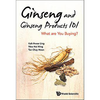 Ginseng and Ginseng Products 101 - What are You Buying? by Hwee-Ling K