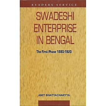 Swadeshi Enterprise in Bengal the First Phase 1880-1920