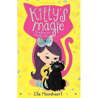 Kitty's Magic - Shadow the Lonely Cat by Ella Moonheart - 978168119387