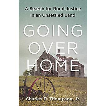 Going Over Home - A Search for Rural Justice in an Unsettled Land by C