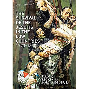 The Survival of the Jesuits in the Low Countries - 1773-1850 by Leo K