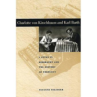 Charlotte von Kirschbaum and Karl Barth - A Study in Biography and the
