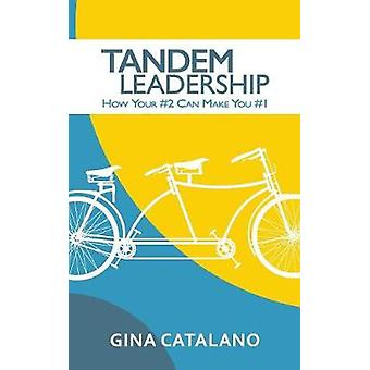 Tandem Leadership - How Your #2 Can Make You #1 by Gina Catalano - 978