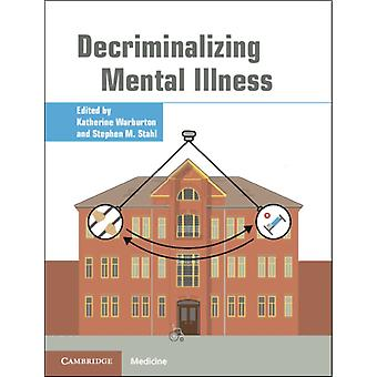 Decriminalizing Mental Illness by Edited by Stephen Stahl Edited by Katherine Warburton