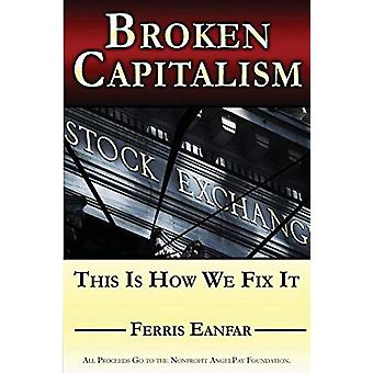 Broken Capitalism - This Is How We Fix It by Ferris Eanfar - 978099911