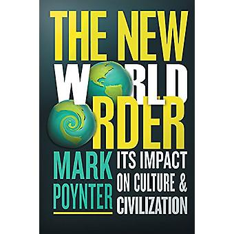 The New World Order - Its Impact on Culture and Civilisation by Mark P