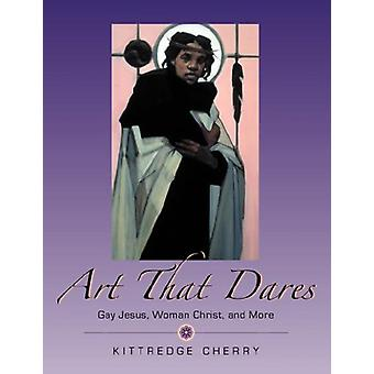 Art That Dares - Gay Jesus - Woman Christ - and More by Kittredge Cher