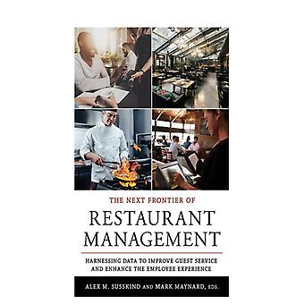The Next Frontier of Restaurant Management Harnessing Data to Improve Guest Service and Enhance the Employee Experience by Edited by Alex M Susskind & Edited by Mark Maynard