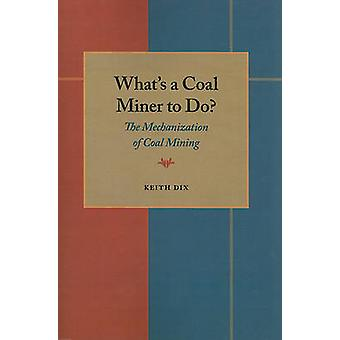 Whats a Coal Miner to Do by Keith Dix