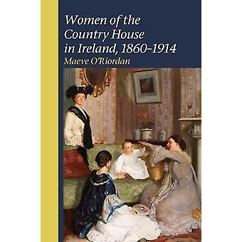 Women of the Country House in Ireland 1860-1914