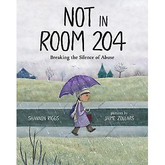 Not in Room 204  A Story About Sexual Abuse by Shannon Riggs