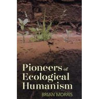 Pioneers of Ecological Humanism by Brian Morris