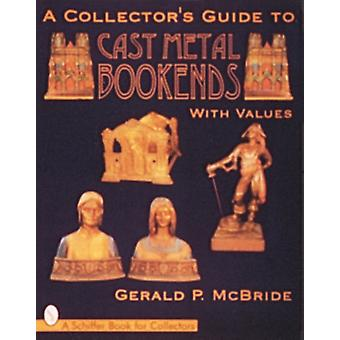 A Collectors Guide to Cast Metal Bookends by Gerald McBride