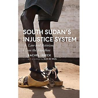 South Sudans Injustice System Law and Activism on the Frontline African Arguments