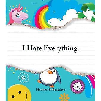 Je déteste tout par Matthew DiBenedetti - Book 9781440506383