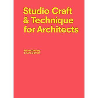 Studio Craft & techniek voor architecten door Miriam Delaney - Anne Gorm